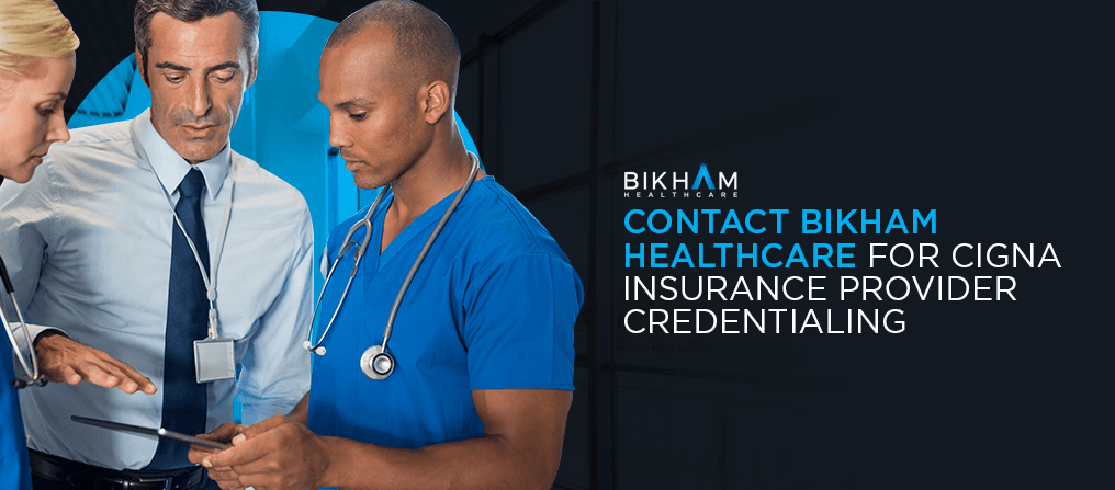 Contact Bikham Healthcare for Cigna Insurance Provider Credentialing