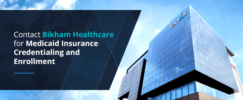 Contact Bikham Healthcare for Medicaid Insurance Credentialing and Enrollment